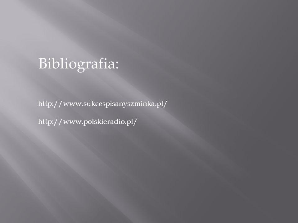 Bibliografia: http://www.sukcespisanyszminka.pl/ http://www.polskieradio.pl/
