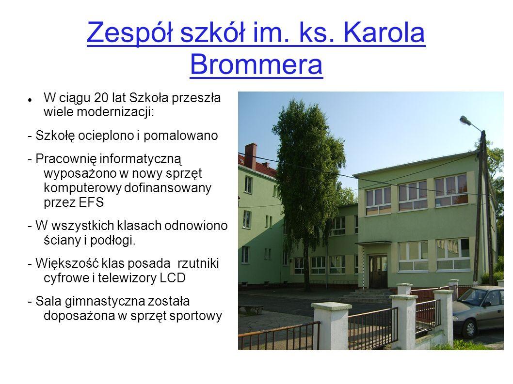 Zespół szkół im. ks. Karola Brommera W ciągu 20 lat Szkoła przeszła wiele modernizacji: - Szkołę ocieplono i pomalowano - Pracownię informatyczną wypo