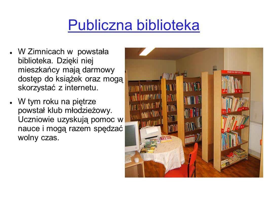 Publiczna biblioteka W Zimnicach w powstała biblioteka. Dzięki niej mieszkańcy mają darmowy dostęp do książek oraz mogą skorzystać z internetu. W tym