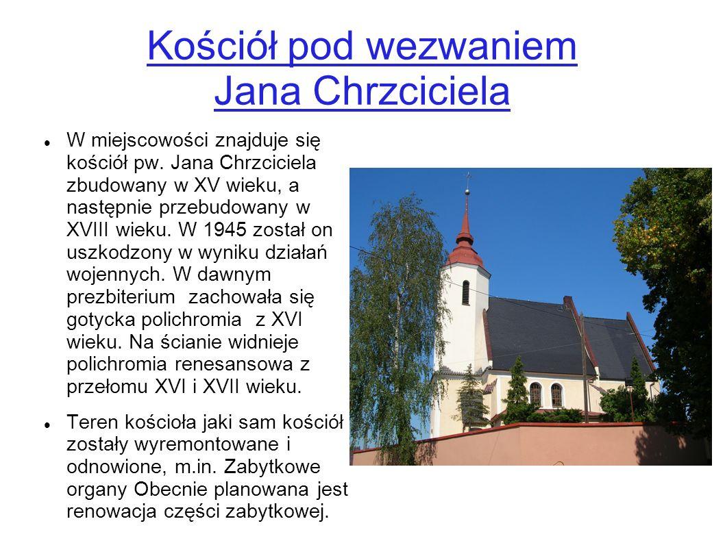 Kościół pod wezwaniem Jana Chrzciciela W miejscowości znajduje się kościół pw. Jana Chrzciciela zbudowany w XV wieku, a następnie przebudowany w XVIII