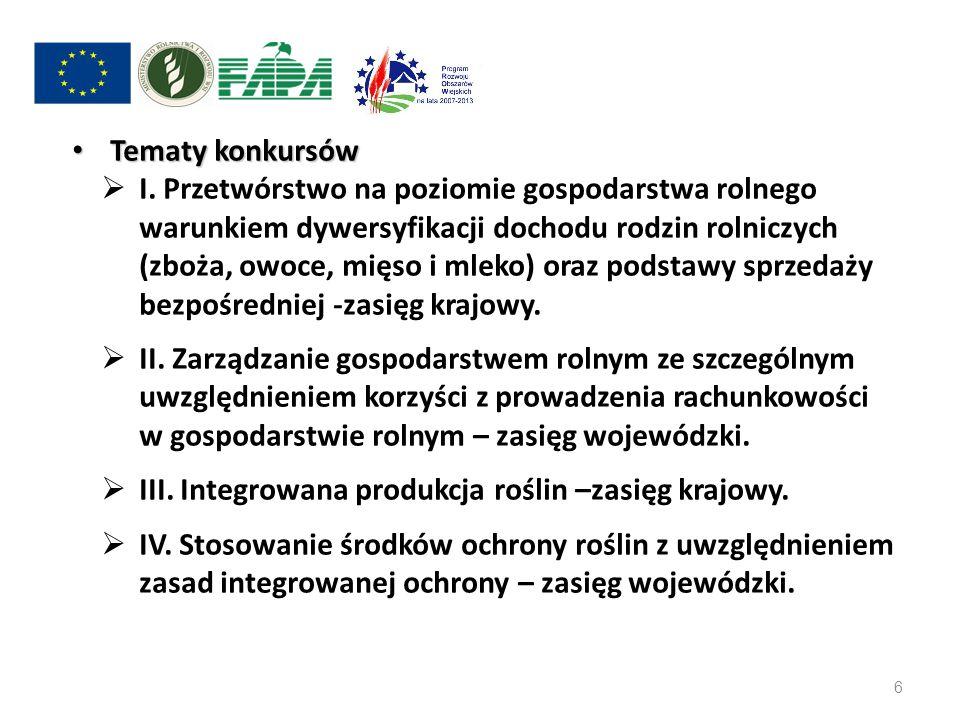 Tematy konkursów Tematy konkursów I. Przetwórstwo na poziomie gospodarstwa rolnego warunkiem dywersyfikacji dochodu rodzin rolniczych (zboża, owoce, m