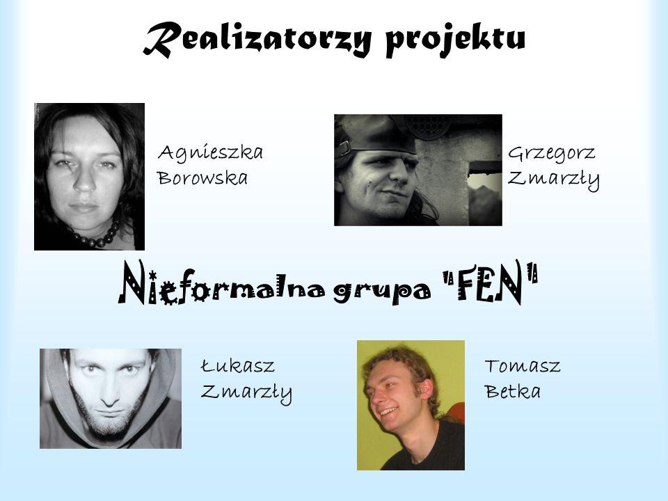 Realizatorzy projektu Agnieszka Grzegorz Borowska Zmarzły Łukasz Tomasz Zmarzły Betka