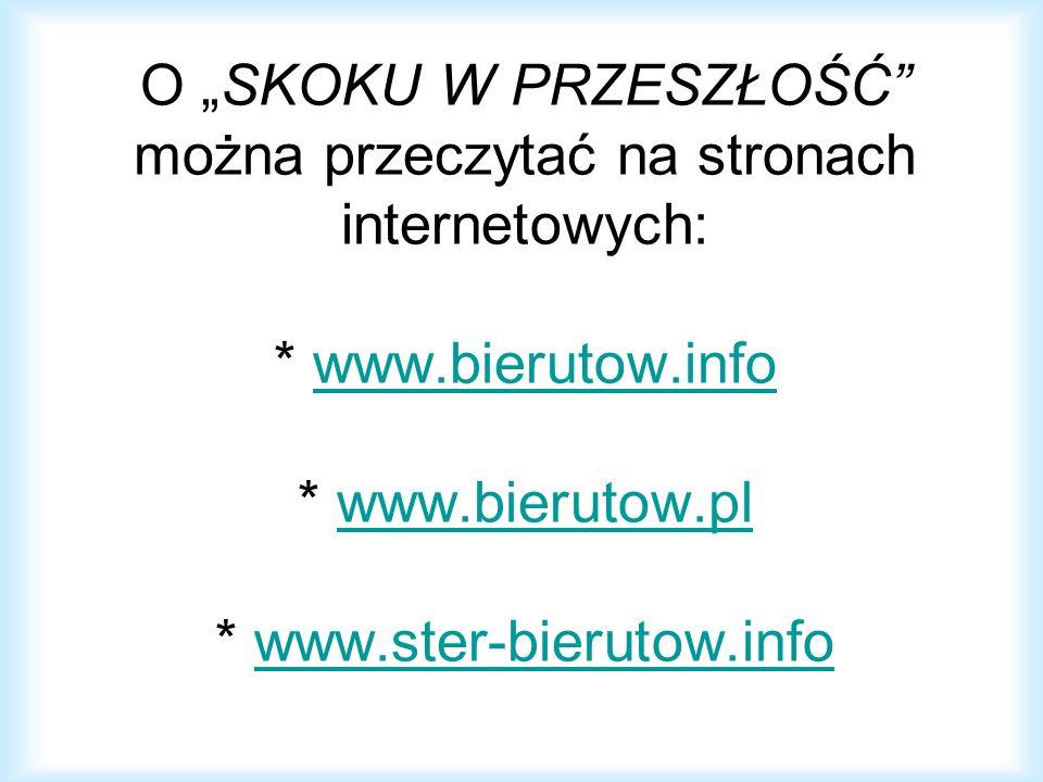 O SKOKU W PRZESZŁOŚĆ można przeczytać na stronach internetowych: * www.bierutow.info * www.bierutow.pl * www.ster-bierutow.infowww.bierutow.infowww.bi