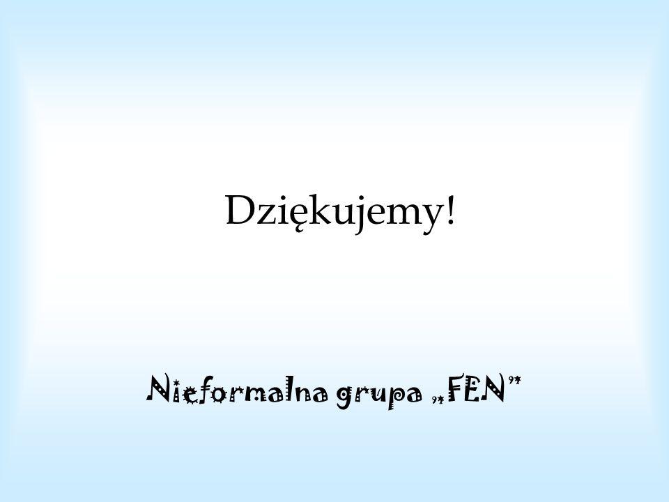 Dziękujemy! Nieformalna grupa FEN