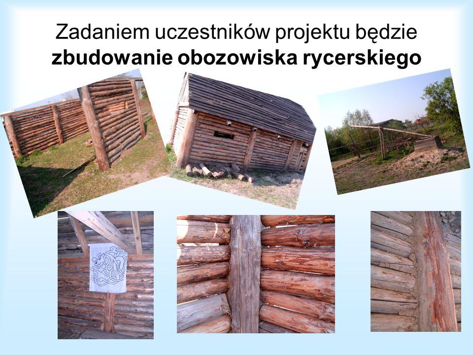 Zadaniem uczestników projektu będzie zbudowanie obozowiska rycerskiego