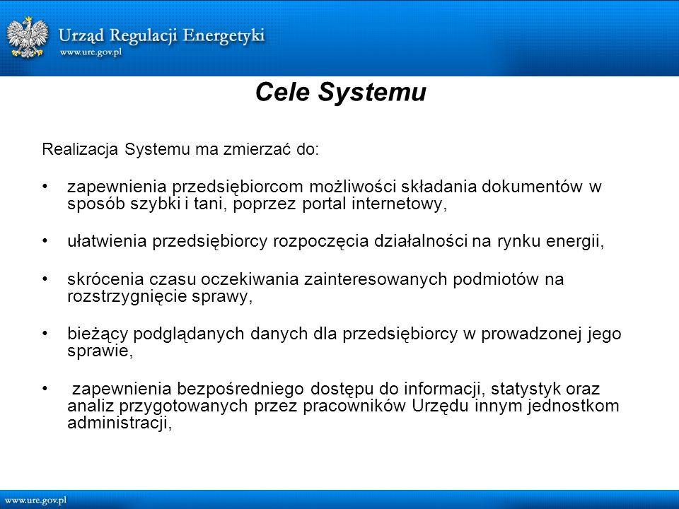 Cele Systemu Realizacja Systemu ma zmierzać do: zapewnienia przedsiębiorcom możliwości składania dokumentów w sposób szybki i tani, poprzez portal internetowy, ułatwienia przedsiębiorcy rozpoczęcia działalności na rynku energii, skrócenia czasu oczekiwania zainteresowanych podmiotów na rozstrzygnięcie sprawy, bieżący podglądanych danych dla przedsiębiorcy w prowadzonej jego sprawie, zapewnienia bezpośredniego dostępu do informacji, statystyk oraz analiz przygotowanych przez pracowników Urzędu innym jednostkom administracji,