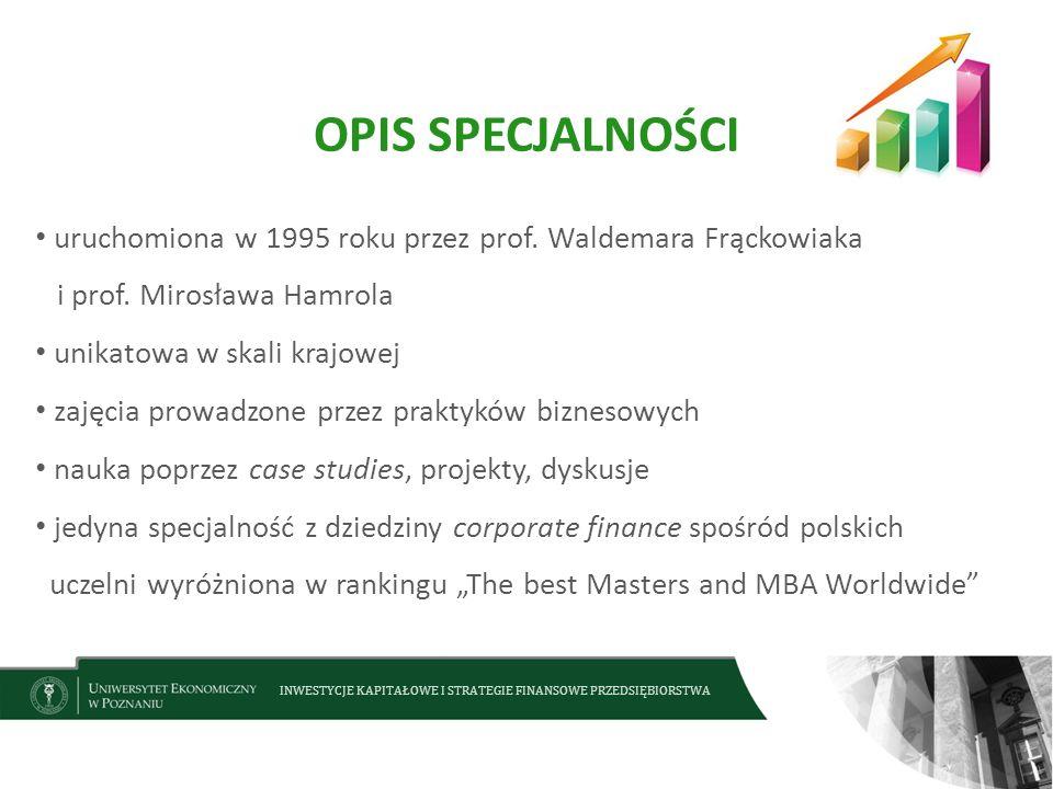 INWESTYCJE KAPITAŁOWE I STRATEGIE FINANSOWE PRZEDSIĘBIORSTWA OPIS SPECJALNOŚCI uruchomiona w 1995 roku przez prof. Waldemara Frąckowiaka i prof. Miros