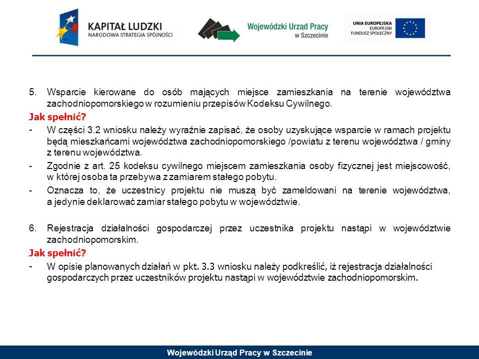 Wojewódzki Urząd Pracy w Szczecinie 5.Wsparcie kierowane do osób mających miejsce zamieszkania na terenie województwa zachodniopomorskiego w rozumieni
