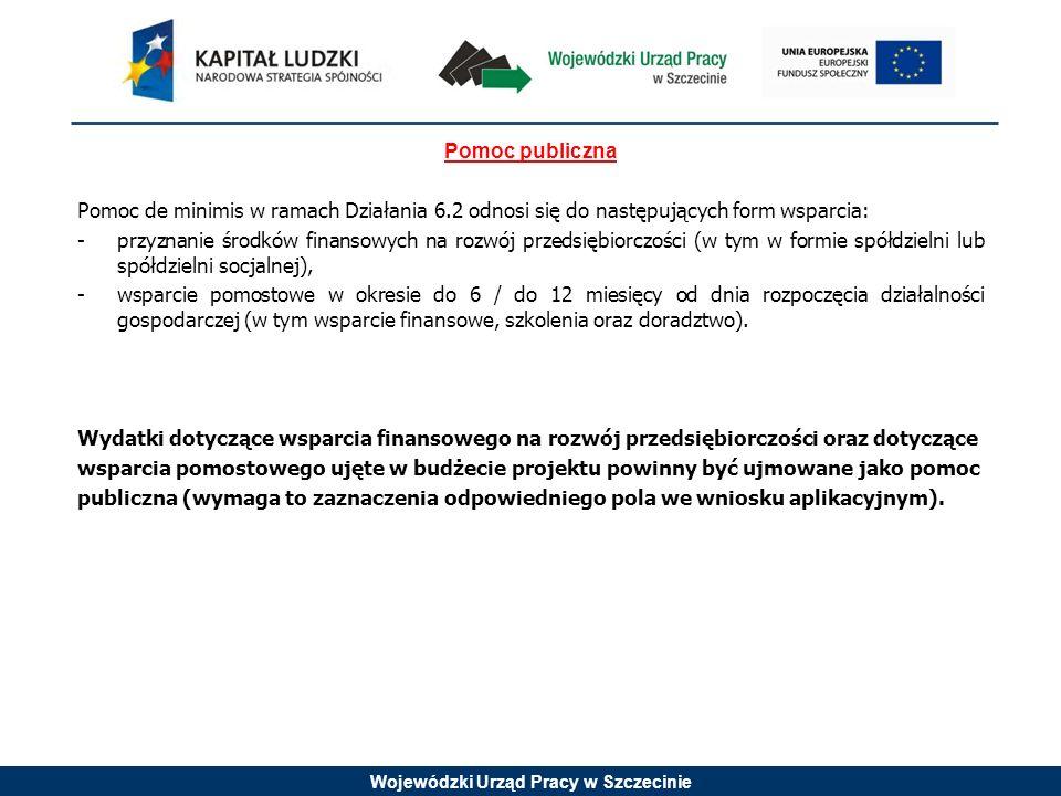 Wojewódzki Urząd Pracy w Szczecinie Pomoc publiczna Pomoc de minimis w ramach Działania 6.2 odnosi się do następujących form wsparcia: - przyznanie śr