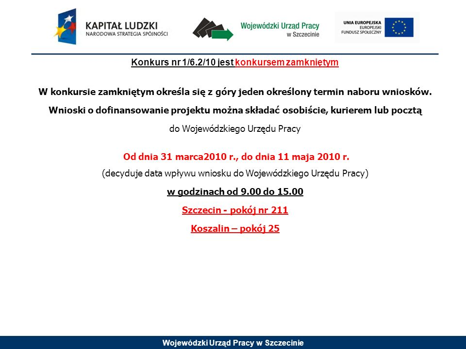 Wojewódzki Urząd Pracy w Szczecinie Konkurs nr 1/6.2/10 jest konkursem zamkniętym W konkursie zamkniętym określa się z góry jeden określony termin nab