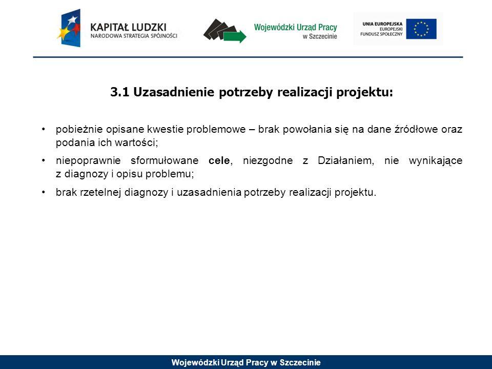 Wojewódzki Urząd Pracy w Szczecinie 3.1 Uzasadnienie potrzeby realizacji projektu: pobieżnie opisane kwestie problemowe – brak powołania się na dane ź
