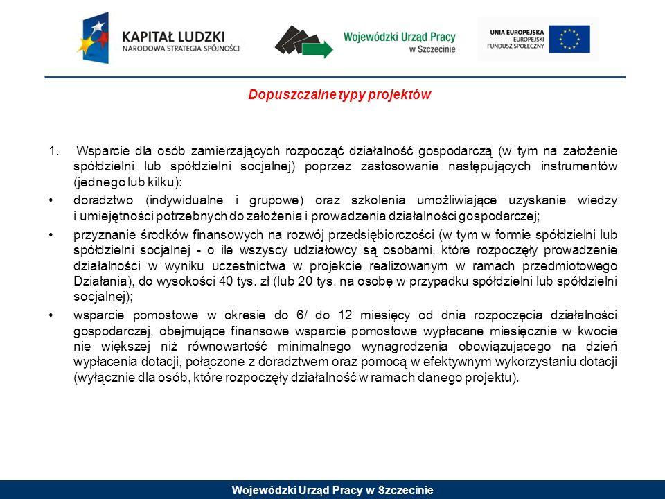 Wojewódzki Urząd Pracy w Szczecinie Dopuszczalne typy projektów 1. Wsparcie dla osób zamierzających rozpocząć działalność gospodarczą (w tym na założe