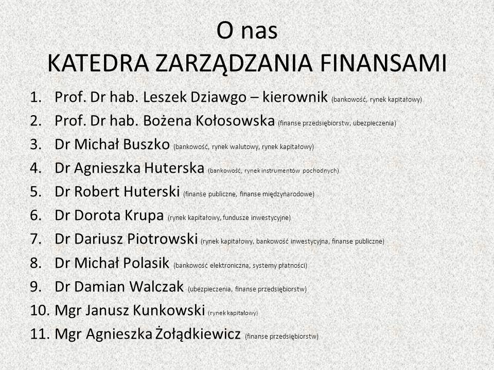 O nas KATEDRA ZARZĄDZANIA FINANSAMI 1.Prof.Dr hab.