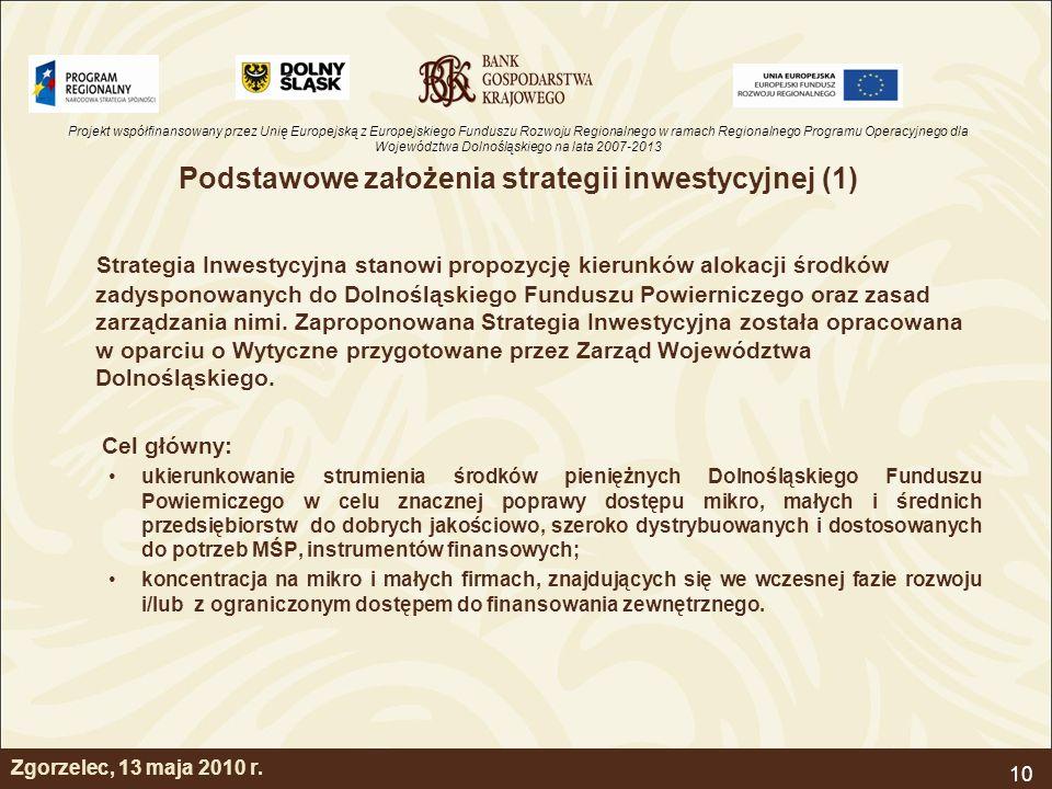 Projekt współfinansowany przez Unię Europejską z Europejskiego Funduszu Rozwoju Regionalnego w ramach Regionalnego Programu Operacyjnego dla Województwa Dolnośląskiego na lata 2007-2013 10 Podstawowe założenia strategii inwestycyjnej (1) Strategia Inwestycyjna stanowi propozycję kierunków alokacji środków zadysponowanych do Dolnośląskiego Funduszu Powierniczego oraz zasad zarządzania nimi.