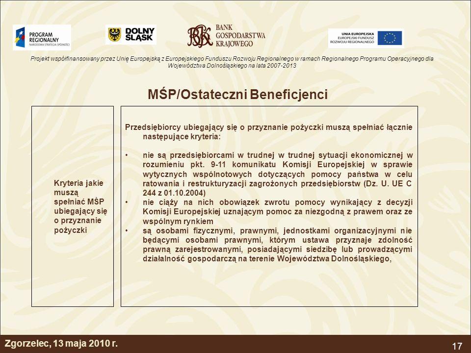 Projekt współfinansowany przez Unię Europejską z Europejskiego Funduszu Rozwoju Regionalnego w ramach Regionalnego Programu Operacyjnego dla Województwa Dolnośląskiego na lata 2007-2013 17 Zgorzelec, 13 maja 2010 r.