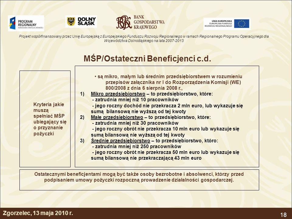 Projekt współfinansowany przez Unię Europejską z Europejskiego Funduszu Rozwoju Regionalnego w ramach Regionalnego Programu Operacyjnego dla Województwa Dolnośląskiego na lata 2007-2013 18 Zgorzelec, 13 maja 2010 r.
