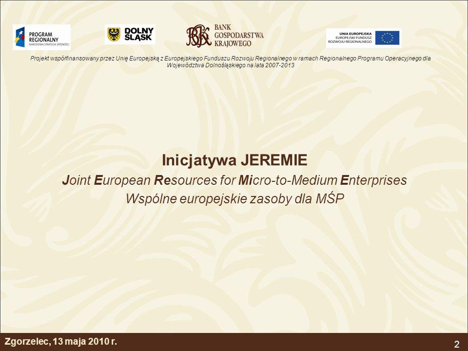 Projekt współfinansowany przez Unię Europejską z Europejskiego Funduszu Rozwoju Regionalnego w ramach Regionalnego Programu Operacyjnego dla Województwa Dolnośląskiego na lata 2007-2013 2 Zgorzelec, 13 maja 2010 r.