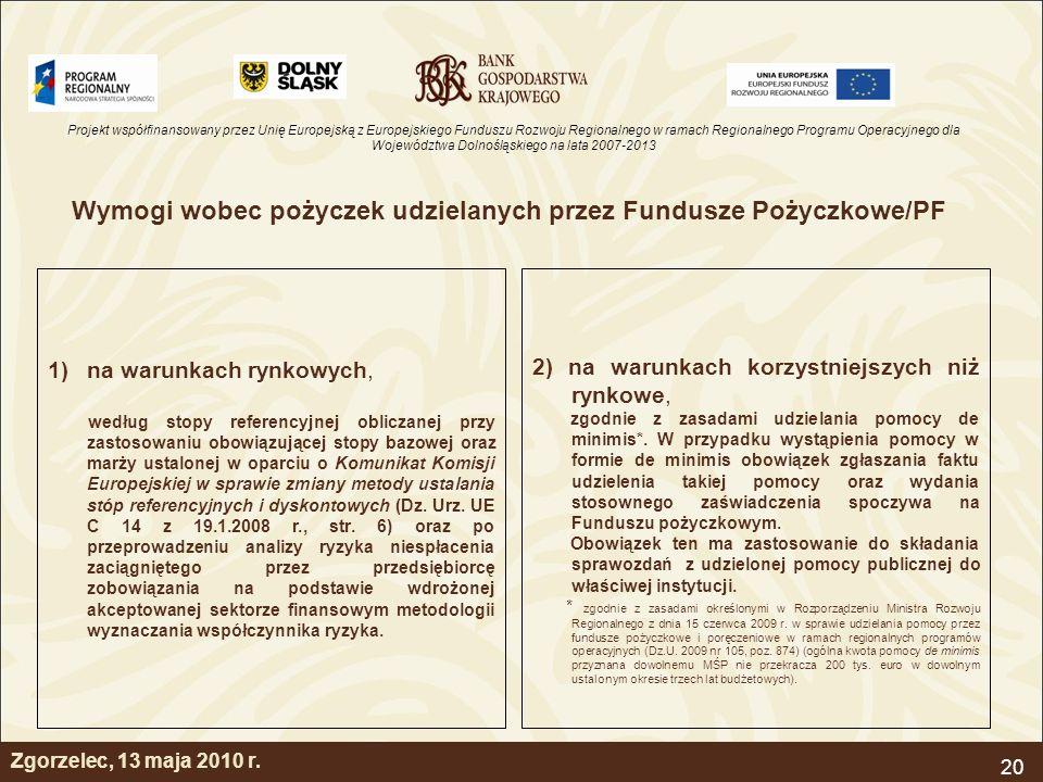 Projekt współfinansowany przez Unię Europejską z Europejskiego Funduszu Rozwoju Regionalnego w ramach Regionalnego Programu Operacyjnego dla Województwa Dolnośląskiego na lata 2007-2013 20 Zgorzelec, 13 maja 2010 r.