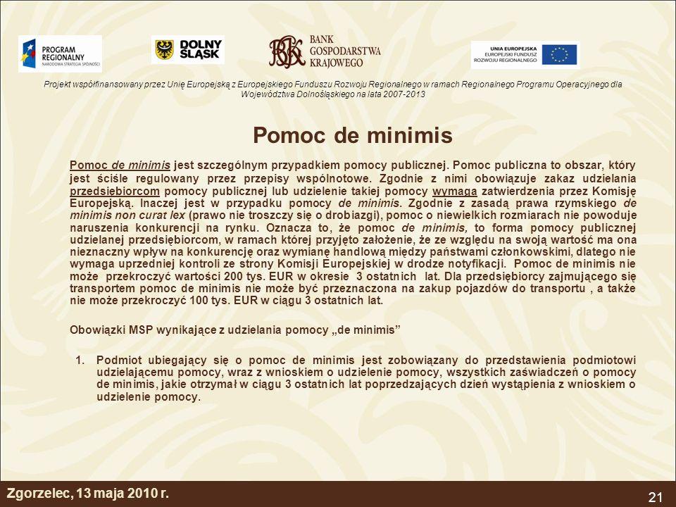 Projekt współfinansowany przez Unię Europejską z Europejskiego Funduszu Rozwoju Regionalnego w ramach Regionalnego Programu Operacyjnego dla Województwa Dolnośląskiego na lata 2007-2013 21 Zgorzelec, 13 maja 2010 r.