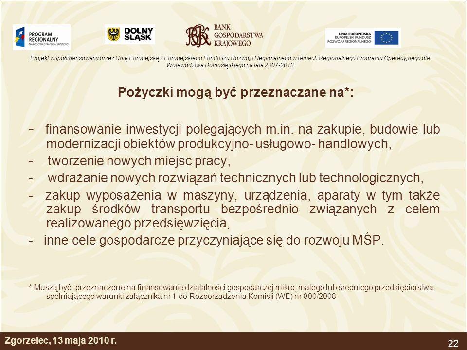 Projekt współfinansowany przez Unię Europejską z Europejskiego Funduszu Rozwoju Regionalnego w ramach Regionalnego Programu Operacyjnego dla Województwa Dolnośląskiego na lata 2007-2013 22 Zgorzelec, 13 maja 2010 r.