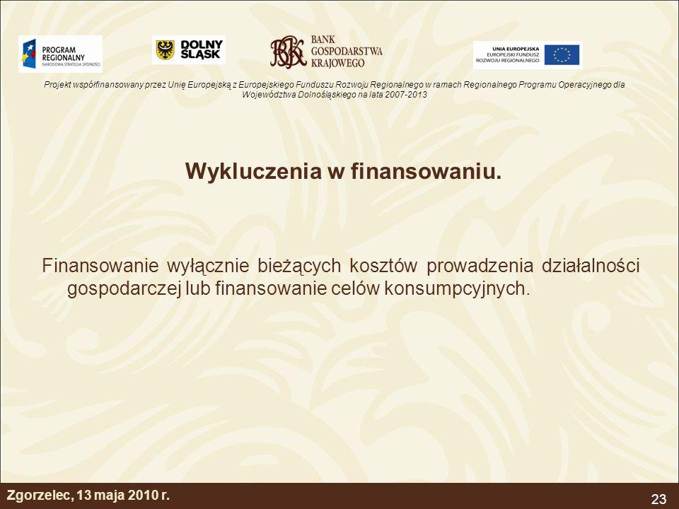 Projekt współfinansowany przez Unię Europejską z Europejskiego Funduszu Rozwoju Regionalnego w ramach Regionalnego Programu Operacyjnego dla Województwa Dolnośląskiego na lata 2007-2013 23 Zgorzelec, 13 maja 2010 r.
