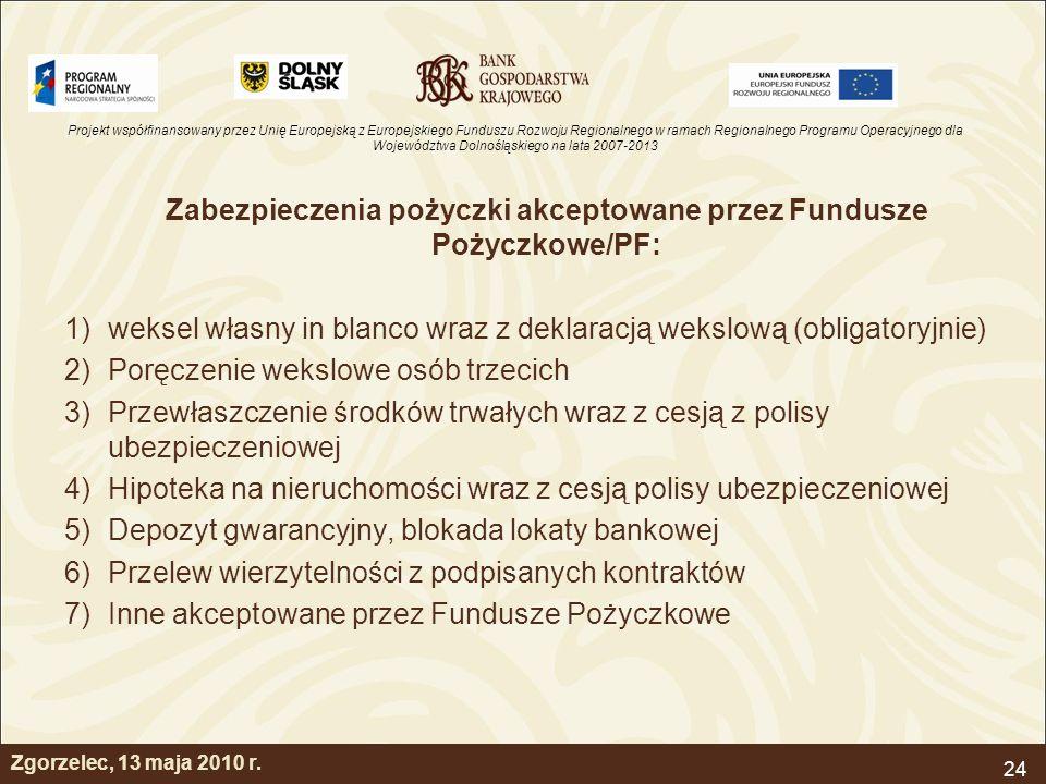 Projekt współfinansowany przez Unię Europejską z Europejskiego Funduszu Rozwoju Regionalnego w ramach Regionalnego Programu Operacyjnego dla Województwa Dolnośląskiego na lata 2007-2013 24 Zgorzelec, 13 maja 2010 r.