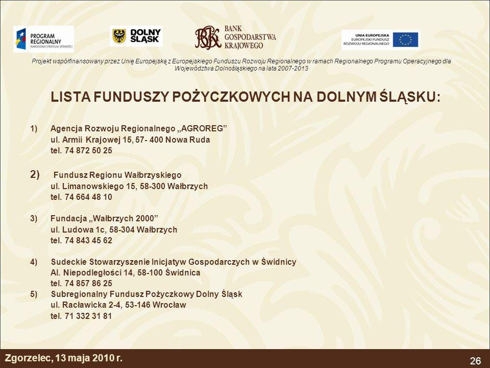Projekt współfinansowany przez Unię Europejską z Europejskiego Funduszu Rozwoju Regionalnego w ramach Regionalnego Programu Operacyjnego dla Województwa Dolnośląskiego na lata 2007-2013 26 Zgorzelec, 13 maja 2010 r.