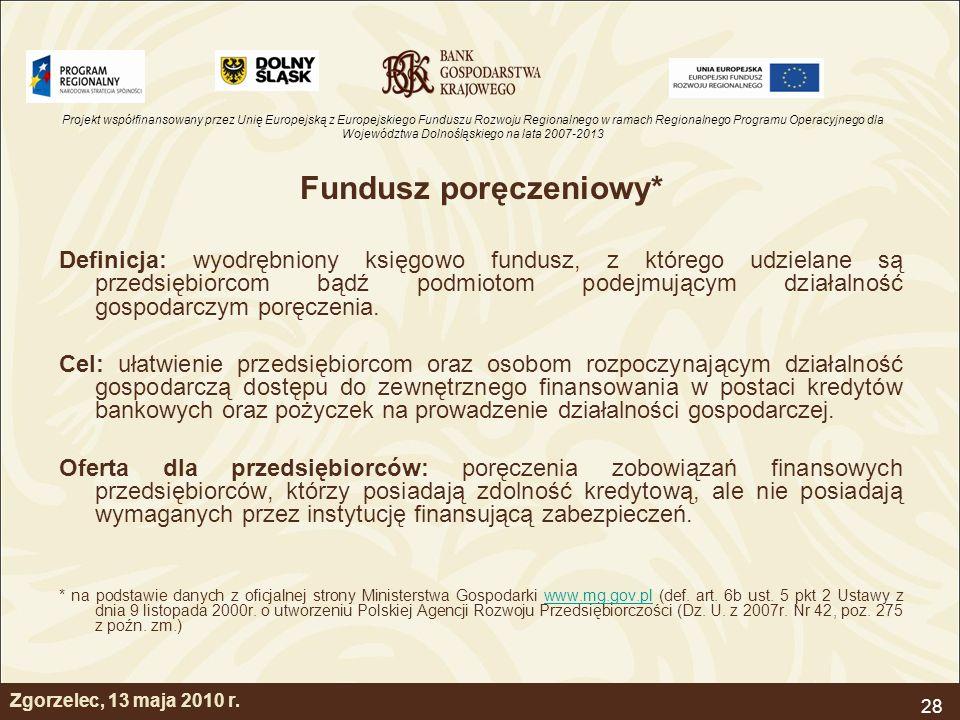 Projekt współfinansowany przez Unię Europejską z Europejskiego Funduszu Rozwoju Regionalnego w ramach Regionalnego Programu Operacyjnego dla Województwa Dolnośląskiego na lata 2007-2013 28 Zgorzelec, 13 maja 2010 r.