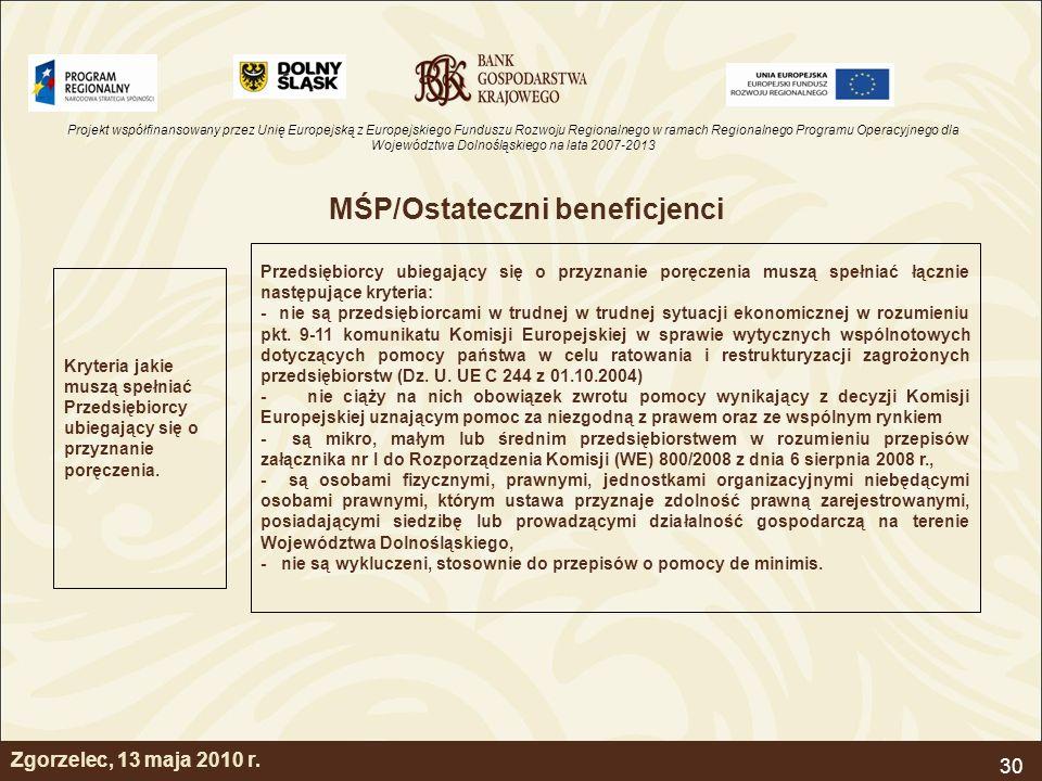 Projekt współfinansowany przez Unię Europejską z Europejskiego Funduszu Rozwoju Regionalnego w ramach Regionalnego Programu Operacyjnego dla Województwa Dolnośląskiego na lata 2007-2013 30 Zgorzelec, 13 maja 2010 r.