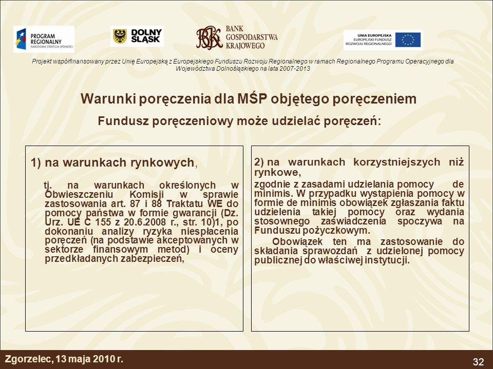 Projekt współfinansowany przez Unię Europejską z Europejskiego Funduszu Rozwoju Regionalnego w ramach Regionalnego Programu Operacyjnego dla Województwa Dolnośląskiego na lata 2007-2013 32 Zgorzelec, 13 maja 2010 r.