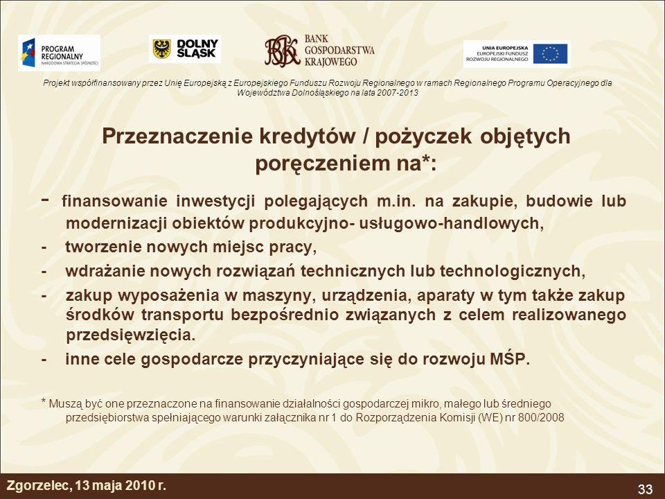 Projekt współfinansowany przez Unię Europejską z Europejskiego Funduszu Rozwoju Regionalnego w ramach Regionalnego Programu Operacyjnego dla Województwa Dolnośląskiego na lata 2007-2013 33 Zgorzelec, 13 maja 2010 r.