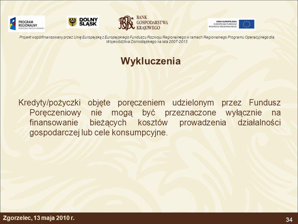 Projekt współfinansowany przez Unię Europejską z Europejskiego Funduszu Rozwoju Regionalnego w ramach Regionalnego Programu Operacyjnego dla Województwa Dolnośląskiego na lata 2007-2013 34 Zgorzelec, 13 maja 2010 r.