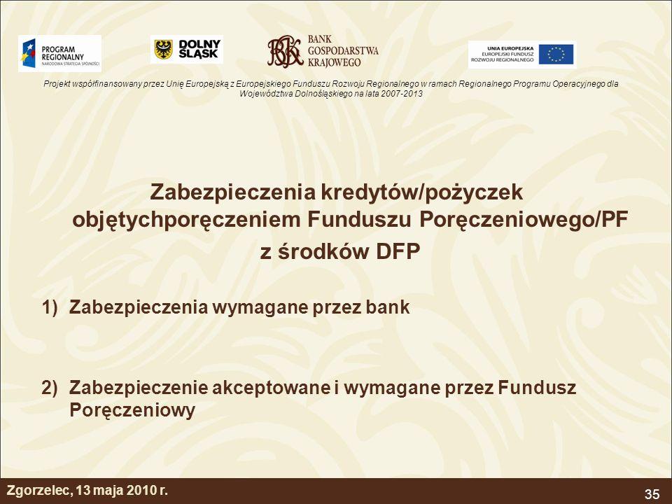 Projekt współfinansowany przez Unię Europejską z Europejskiego Funduszu Rozwoju Regionalnego w ramach Regionalnego Programu Operacyjnego dla Województwa Dolnośląskiego na lata 2007-2013 35 Zgorzelec, 13 maja 2010 r.