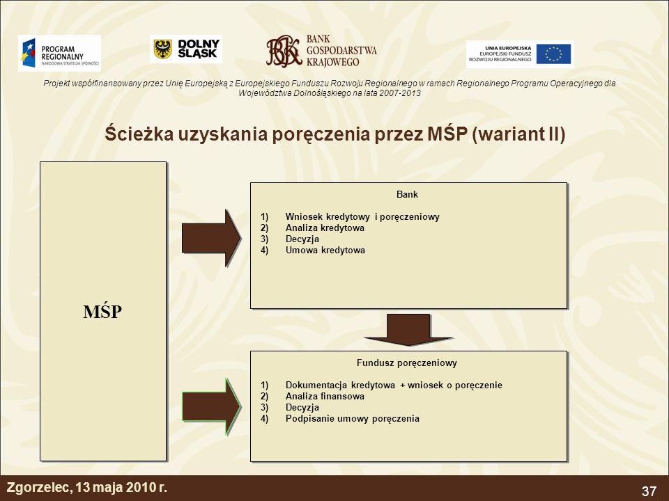 Projekt współfinansowany przez Unię Europejską z Europejskiego Funduszu Rozwoju Regionalnego w ramach Regionalnego Programu Operacyjnego dla Województwa Dolnośląskiego na lata 2007-2013 37 Zgorzelec, 13 maja 2010 r.
