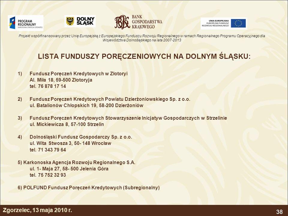 Projekt współfinansowany przez Unię Europejską z Europejskiego Funduszu Rozwoju Regionalnego w ramach Regionalnego Programu Operacyjnego dla Województwa Dolnośląskiego na lata 2007-2013 38 Zgorzelec, 13 maja 2010 r.
