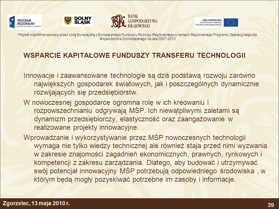 Projekt współfinansowany przez Unię Europejską z Europejskiego Funduszu Rozwoju Regionalnego w ramach Regionalnego Programu Operacyjnego dla Województwa Dolnośląskiego na lata 2007-2013 39 Zgorzelec, 13 maja 2010 r.