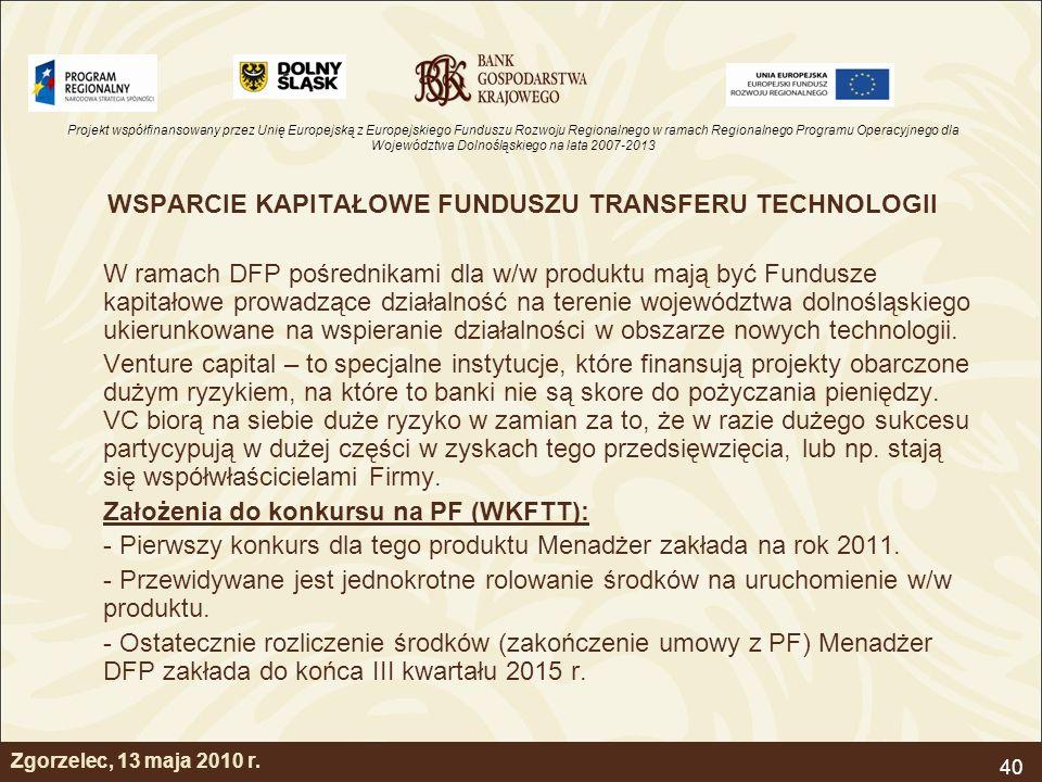 Projekt współfinansowany przez Unię Europejską z Europejskiego Funduszu Rozwoju Regionalnego w ramach Regionalnego Programu Operacyjnego dla Województwa Dolnośląskiego na lata 2007-2013 40 Zgorzelec, 13 maja 2010 r.
