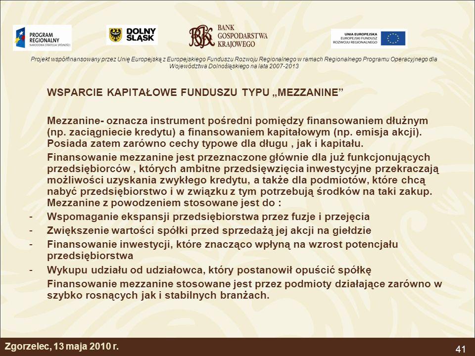Projekt współfinansowany przez Unię Europejską z Europejskiego Funduszu Rozwoju Regionalnego w ramach Regionalnego Programu Operacyjnego dla Województwa Dolnośląskiego na lata 2007-2013 41 Zgorzelec, 13 maja 2010 r.