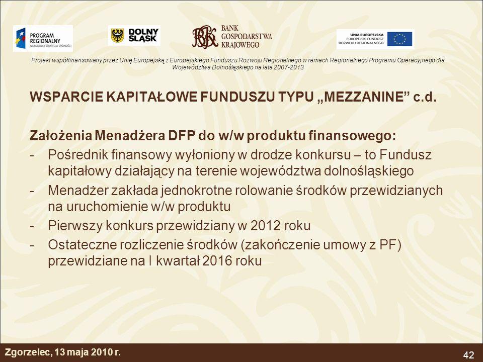 Projekt współfinansowany przez Unię Europejską z Europejskiego Funduszu Rozwoju Regionalnego w ramach Regionalnego Programu Operacyjnego dla Województwa Dolnośląskiego na lata 2007-2013 42 Zgorzelec, 13 maja 2010 r.