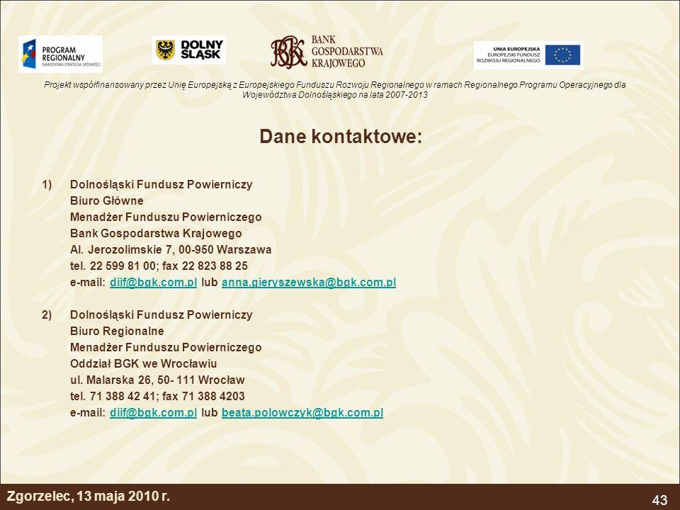 Projekt współfinansowany przez Unię Europejską z Europejskiego Funduszu Rozwoju Regionalnego w ramach Regionalnego Programu Operacyjnego dla Województwa Dolnośląskiego na lata 2007-2013 43 Zgorzelec, 13 maja 2010 r.