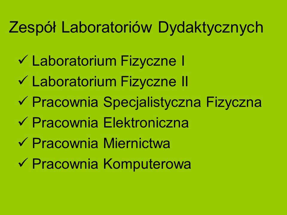 Zespół Laboratoriów Dydaktycznych Laboratorium Fizyczne I Laboratorium Fizyczne II Pracownia Specjalistyczna Fizyczna Pracownia Elektroniczna Pracownia Miernictwa Pracownia Komputerowa