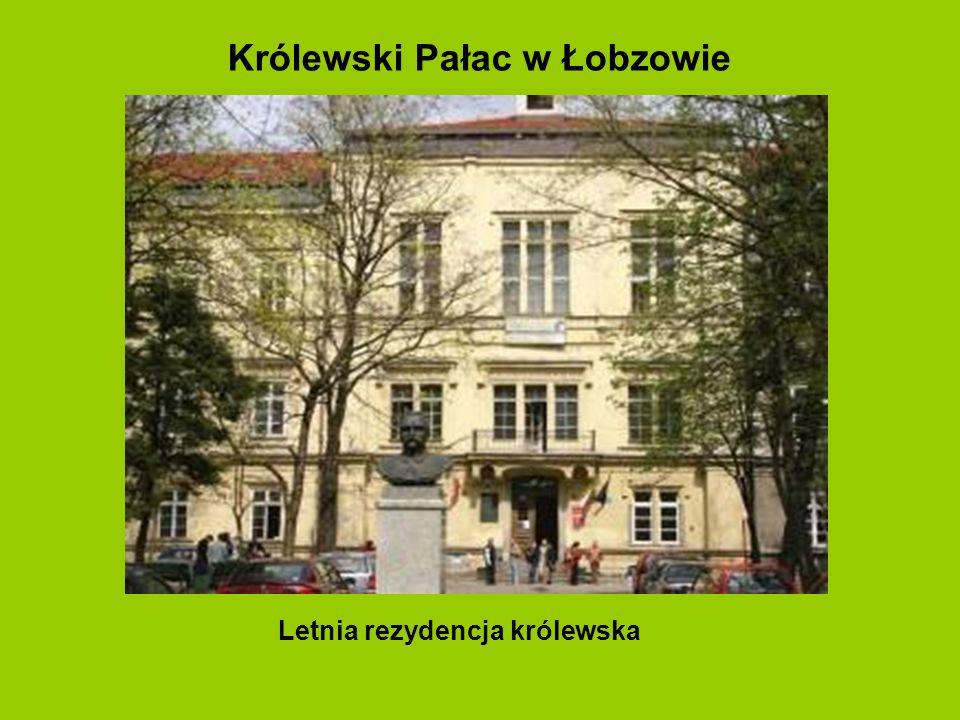 Królewski Pałac w Łobzowie Letnia rezydencja królewska