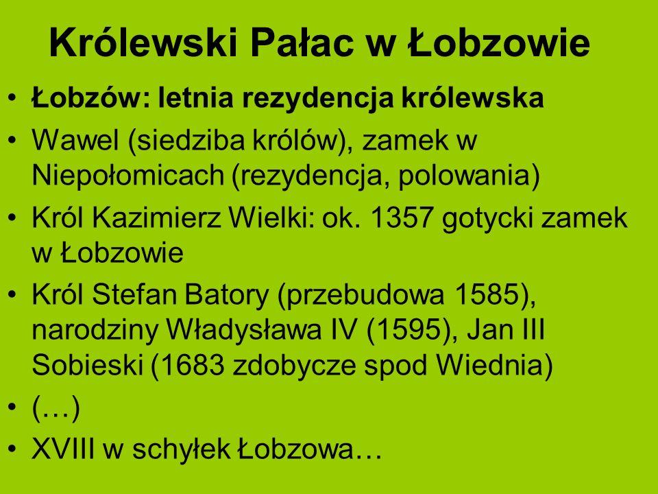 Królewski Pałac w Łobzowie Łobzów: letnia rezydencja królewska Wawel (siedziba królów), zamek w Niepołomicach (rezydencja, polowania) Król Kazimierz Wielki: ok.