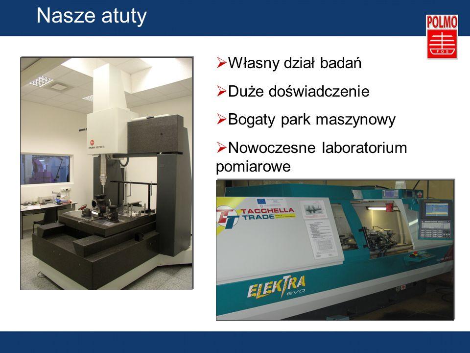Nasze atuty Własny dział badań Duże doświadczenie Bogaty park maszynowy Nowoczesne laboratorium pomiarowe