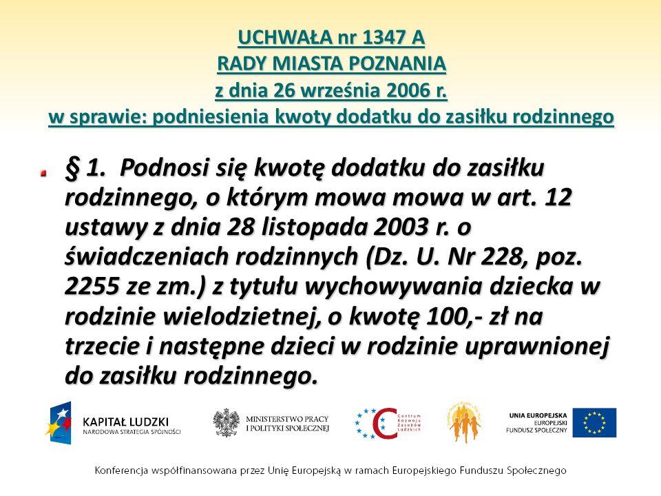 UCHWAŁA nr 1347 A RADY MIASTA POZNANIA z dnia 26 września 2006 r. w sprawie: podniesienia kwoty dodatku do zasiłku rodzinnego § 1. Podnosi się kwotę d
