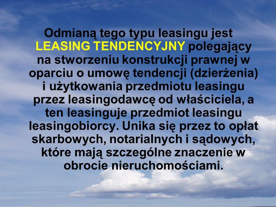 Odmianą tego typu leasingu jest LEASING TENDENCYJNY polegający na stworzeniu konstrukcji prawnej w oparciu o umowę tendencji (dzierżenia) i użytkowani