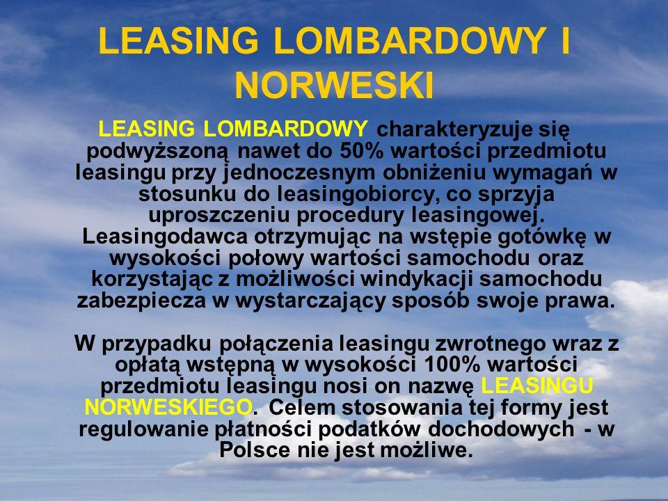 LEASING LOMBARDOWY I NORWESKI LEASING LOMBARDOWY charakteryzuje się podwyższoną nawet do 50% wartości przedmiotu leasingu przy jednoczesnym obniżeniu