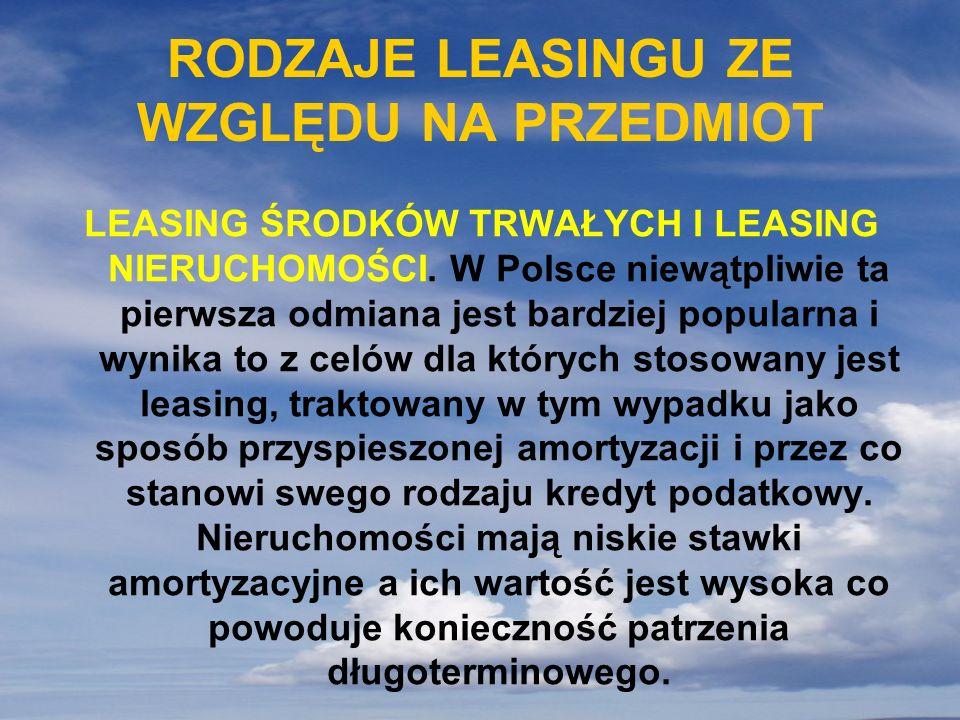 RODZAJE LEASINGU ZE WZGLĘDU NA PRZEDMIOT LEASING ŚRODKÓW TRWAŁYCH I LEASING NIERUCHOMOŚCI. W Polsce niewątpliwie ta pierwsza odmiana jest bardziej pop