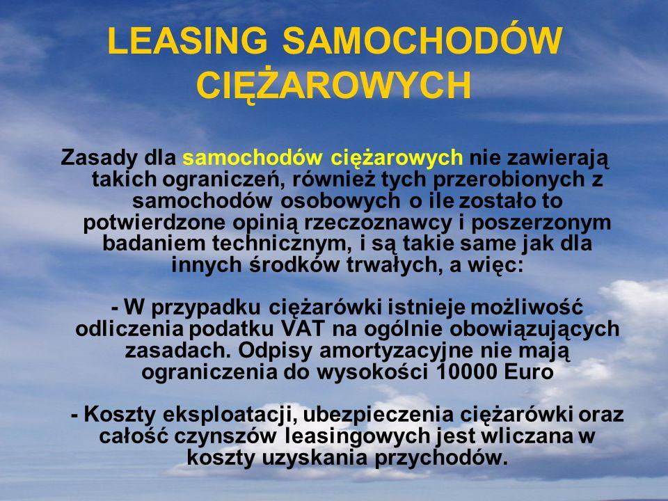 LEASING SAMOCHODÓW CIĘŻAROWYCH Zasady dla samochodów ciężarowych nie zawierają takich ograniczeń, również tych przerobionych z samochodów osobowych o