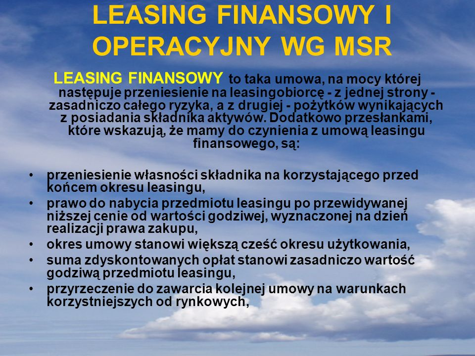 LEASING FINANSOWY I OPERACYJNY WG MSR LEASING FINANSOWY to taka umowa, na mocy której następuje przeniesienie na leasingobiorcę - z jednej strony - za
